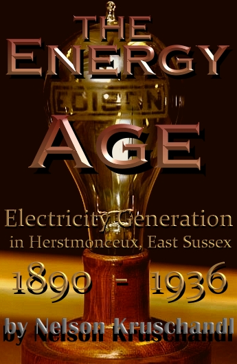 Early electricity generating in Sussex, how an archaeological monument was saved, by Nelson Kruschadl